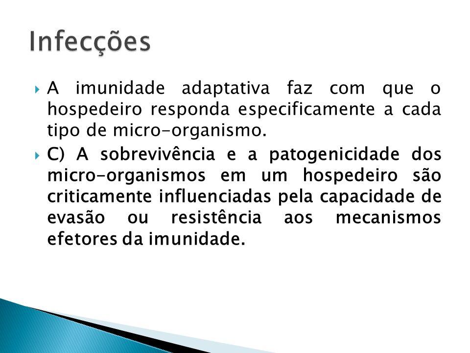 Infecções A imunidade adaptativa faz com que o hospedeiro responda especificamente a cada tipo de micro-organismo.