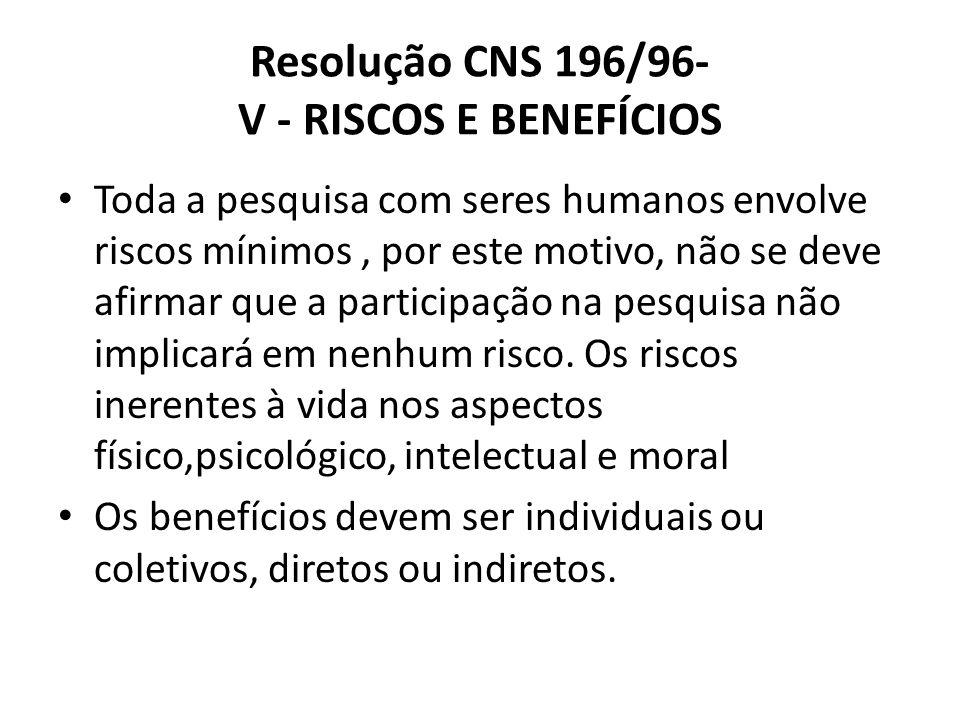 Resolução CNS 196/96- V - RISCOS E BENEFÍCIOS