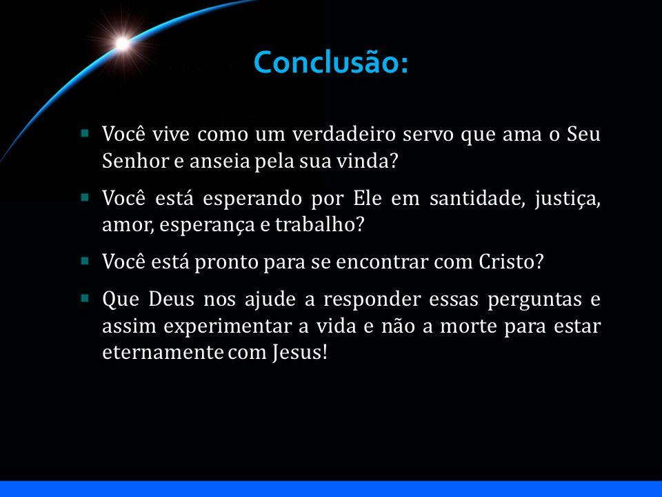 Conclusão: Você vive como um verdadeiro servo que ama o Seu Senhor e anseia pela sua vinda