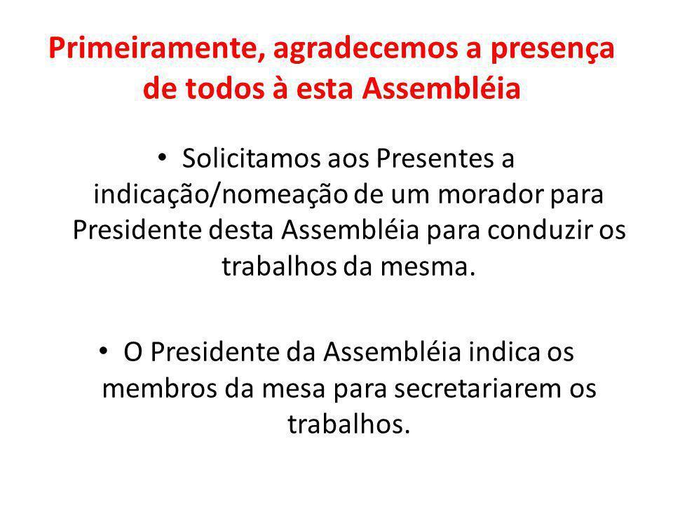 Primeiramente, agradecemos a presença de todos à esta Assembléia