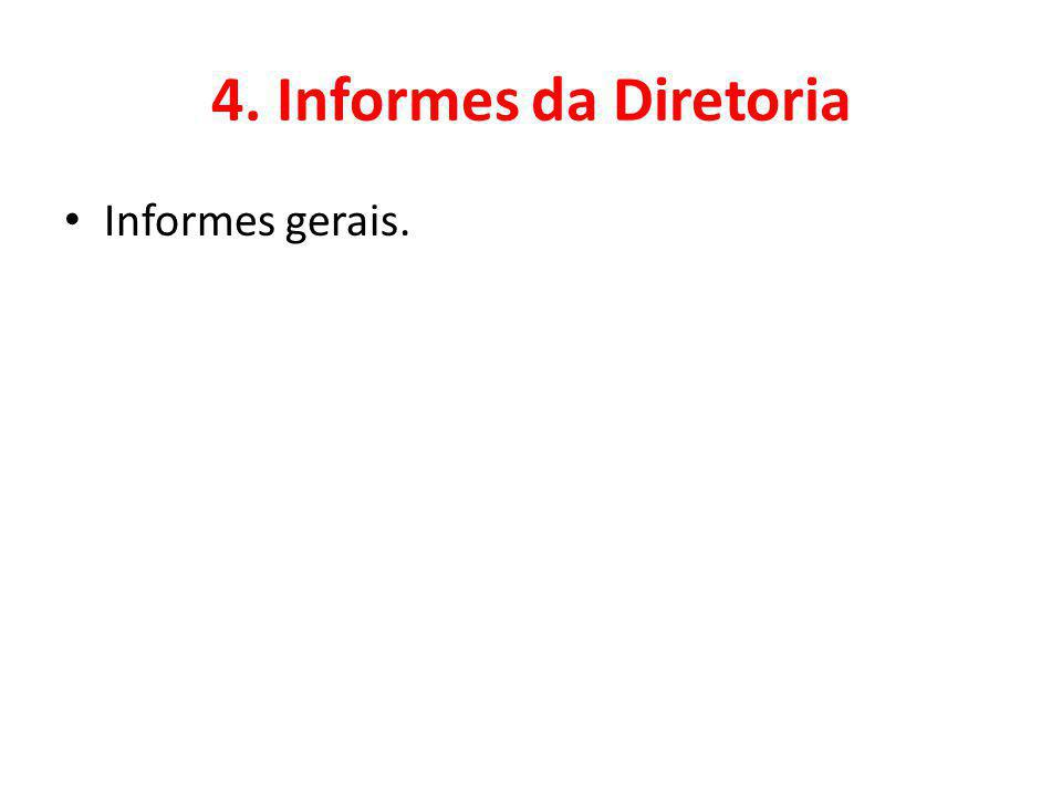 4. Informes da Diretoria Informes gerais.