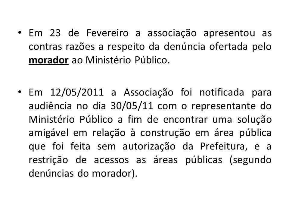 Em 23 de Fevereiro a associação apresentou as contras razões a respeito da denúncia ofertada pelo morador ao Ministério Público.