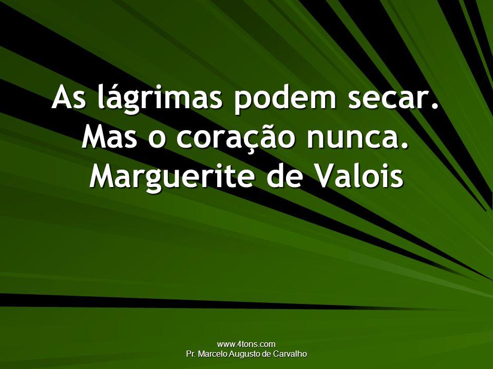 As lágrimas podem secar. Mas o coração nunca. Marguerite de Valois