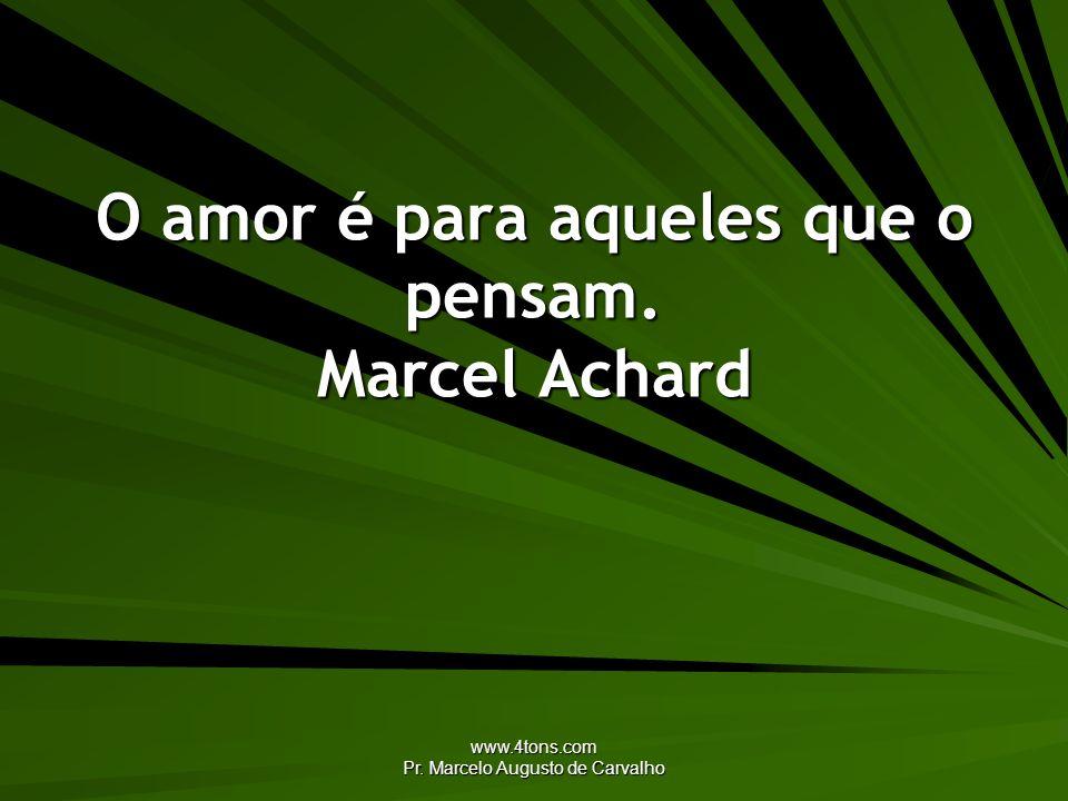 O amor é para aqueles que o pensam. Marcel Achard