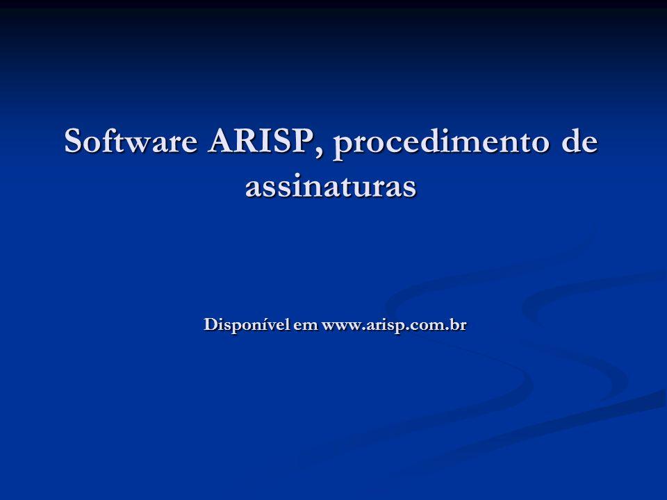 Software ARISP, procedimento de assinaturas Disponível em www. arisp
