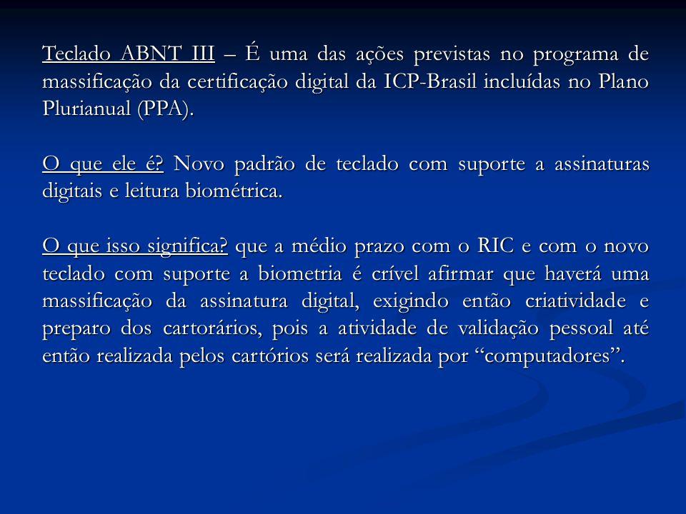 Teclado ABNT III – É uma das ações previstas no programa de massificação da certificação digital da ICP-Brasil incluídas no Plano Plurianual (PPA).