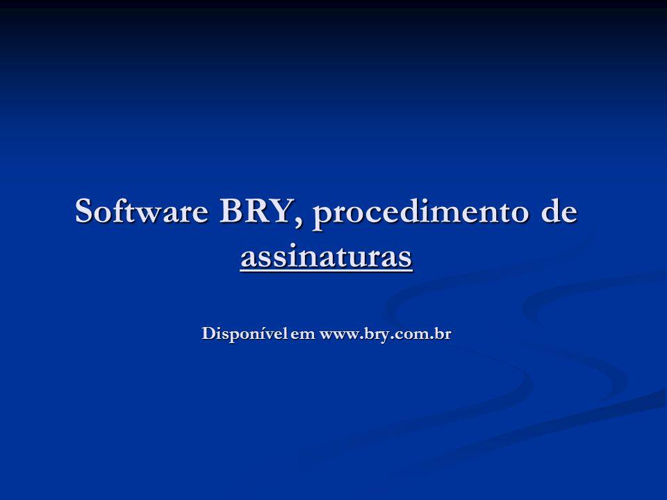 Software BRY, procedimento de assinaturas Disponível em www.bry.com.br