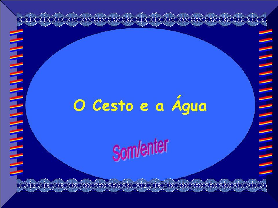 O Cesto e a Água Som/enter