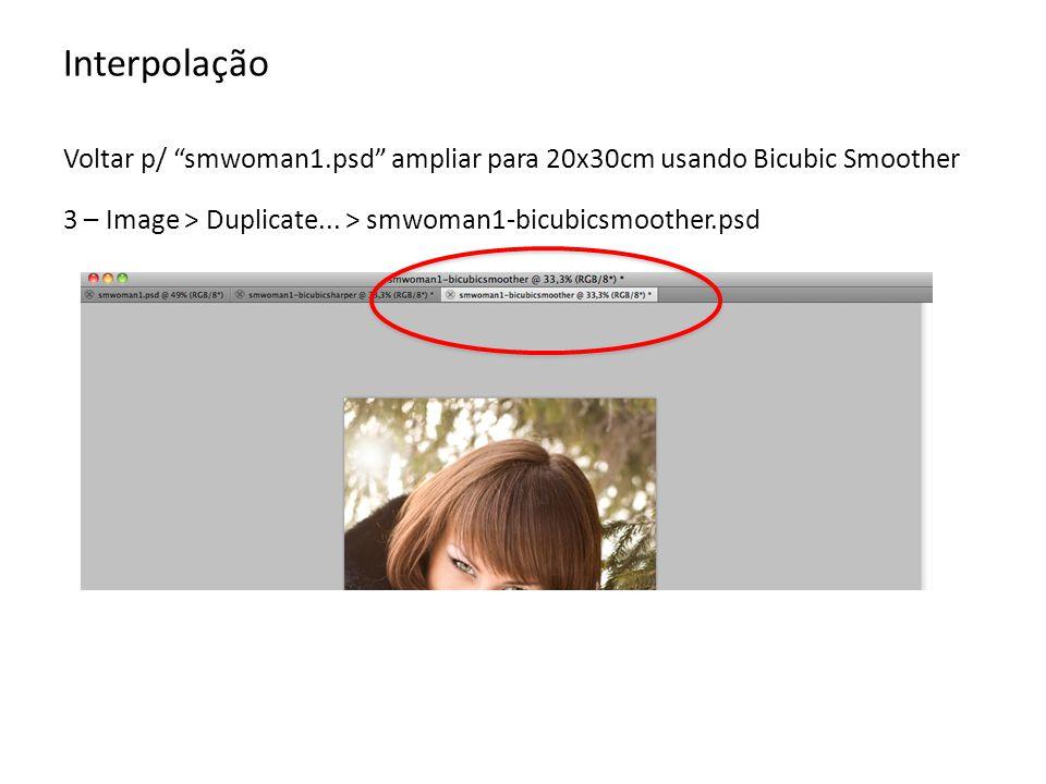 Interpolação Voltar p/ smwoman1.psd ampliar para 20x30cm usando Bicubic Smoother.