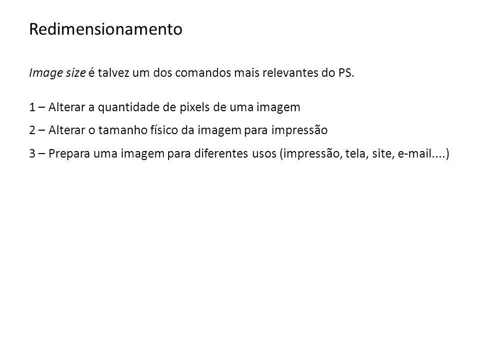 Redimensionamento Image size é talvez um dos comandos mais relevantes do PS. 1 – Alterar a quantidade de pixels de uma imagem.