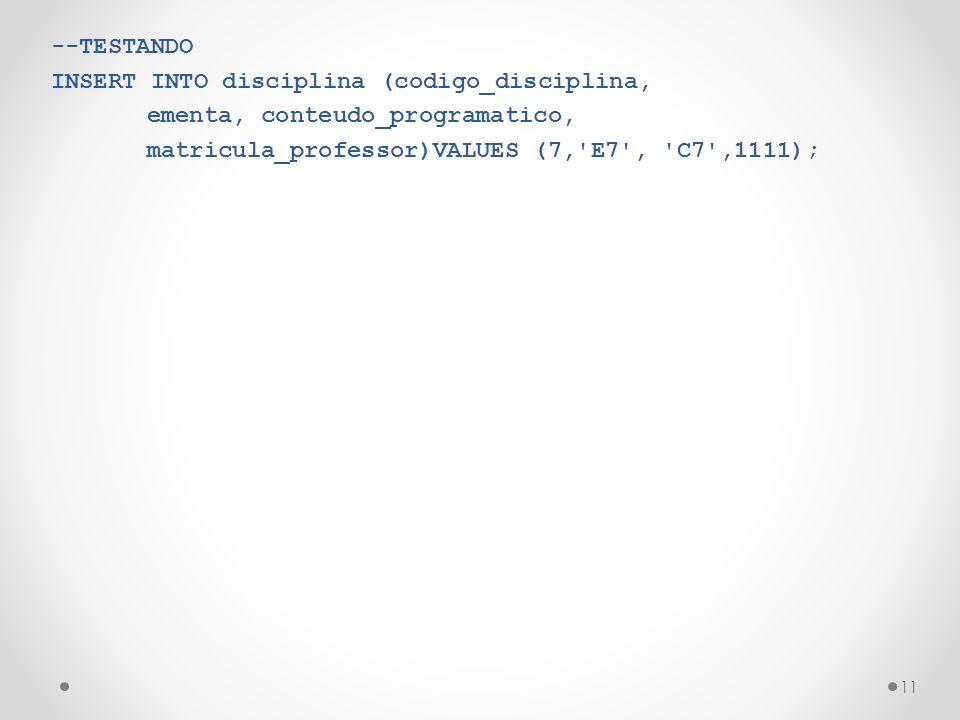 --TESTANDO INSERT INTO disciplina (codigo_disciplina, ementa, conteudo_programatico, matricula_professor)VALUES (7, E7 , C7 ,1111);
