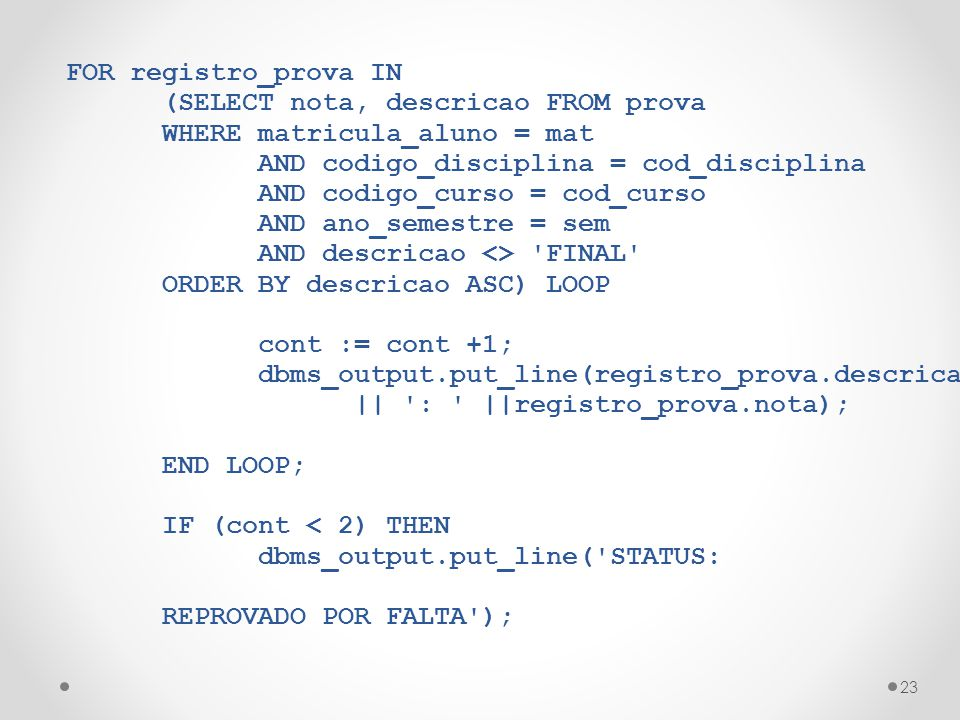 FOR registro_prova IN (SELECT nota, descricao FROM prova. WHERE matricula_aluno = mat. AND codigo_disciplina = cod_disciplina.