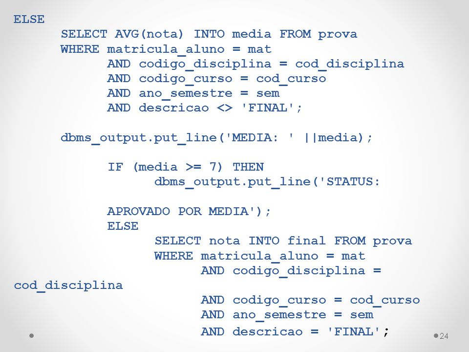 ELSE SELECT AVG(nota) INTO media FROM prova. WHERE matricula_aluno = mat. AND codigo_disciplina = cod_disciplina.