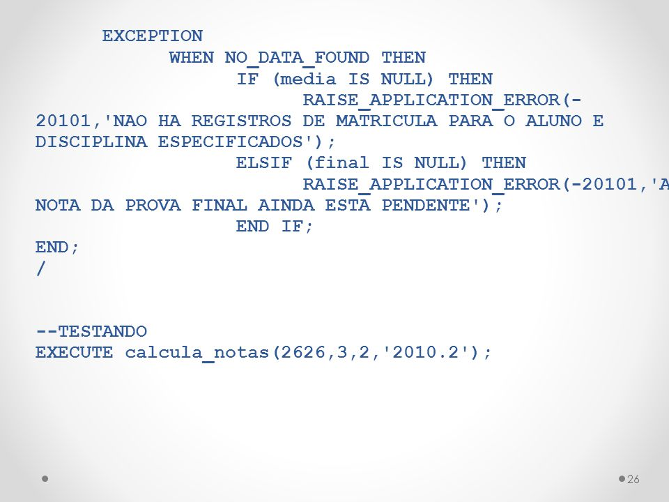 EXCEPTION WHEN NO_DATA_FOUND THEN IF (media IS NULL) THEN