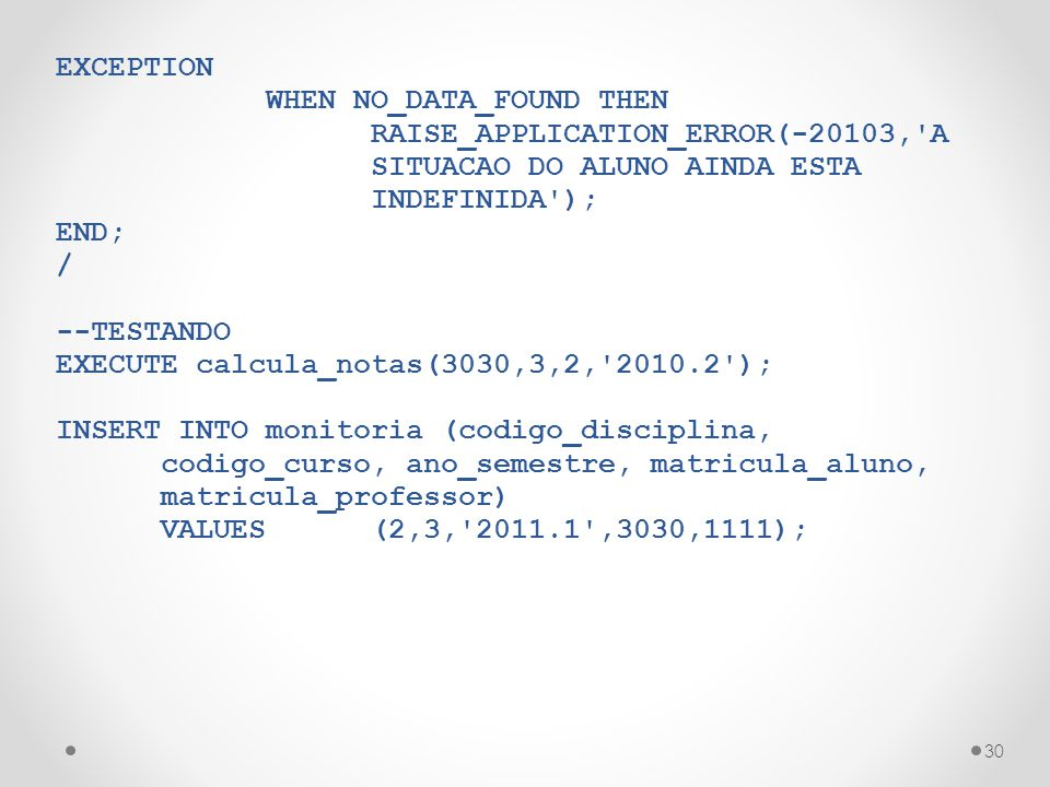 EXCEPTION WHEN NO_DATA_FOUND THEN. RAISE_APPLICATION_ERROR(-20103, A. SITUACAO DO ALUNO AINDA ESTA.
