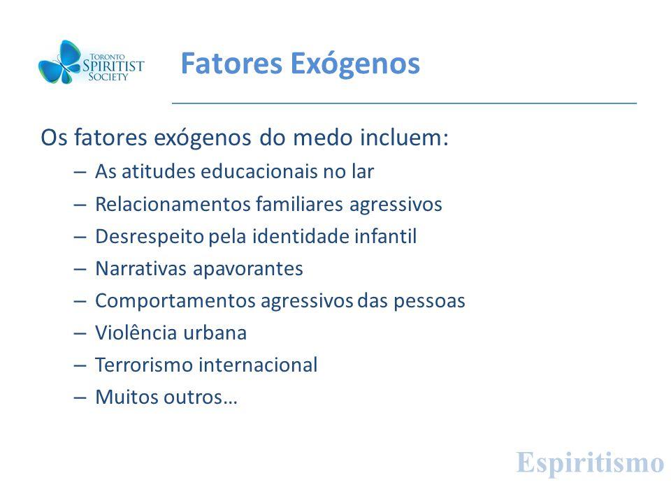 Fatores Exógenos Espiritismo Os fatores exógenos do medo incluem: