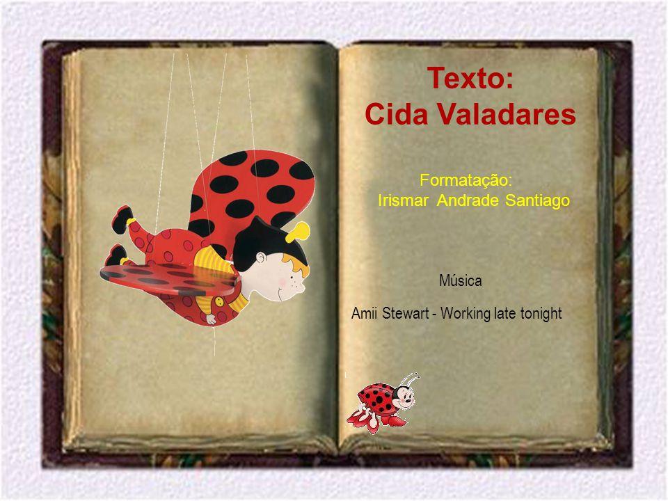 Texto: Cida Valadares Formatação: Irismar Andrade Santiago Música