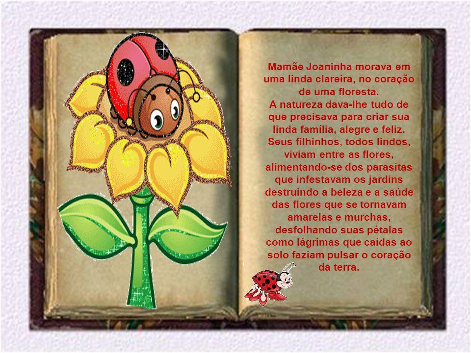 Mamãe Joaninha morava em uma linda clareira, no coração de uma floresta.