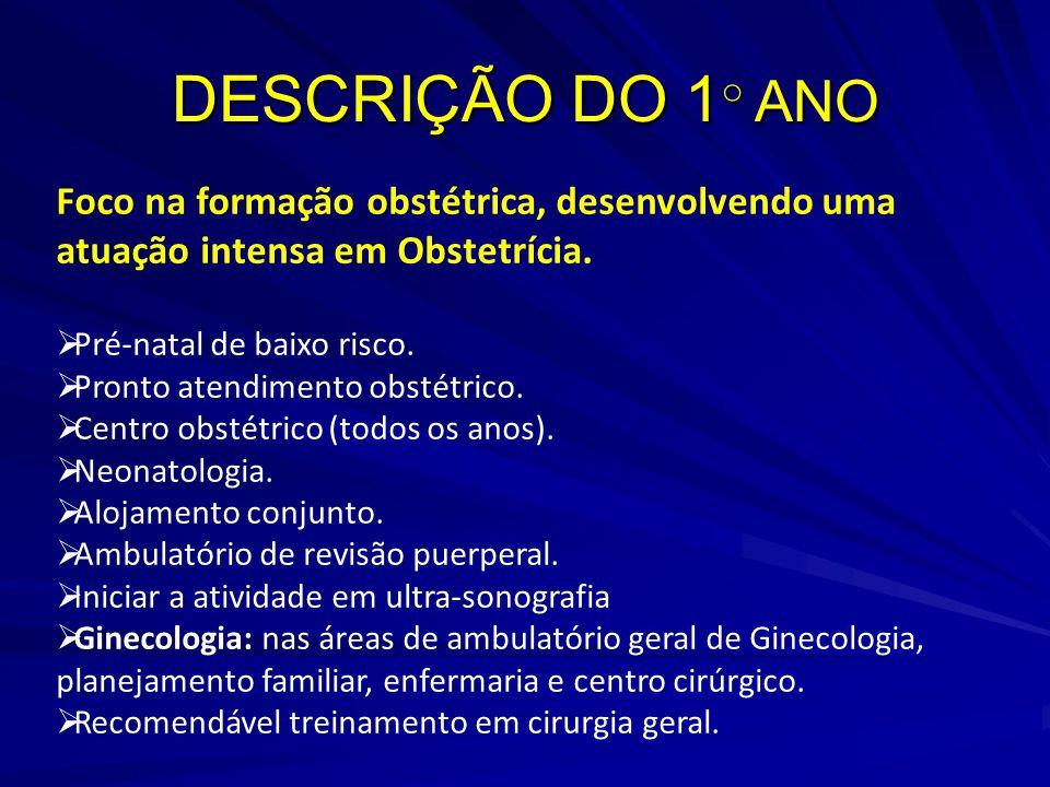 DESCRIÇÃO DO 1○ ANO Foco na formação obstétrica, desenvolvendo uma atuação intensa em Obstetrícia. Pré-natal de baixo risco.