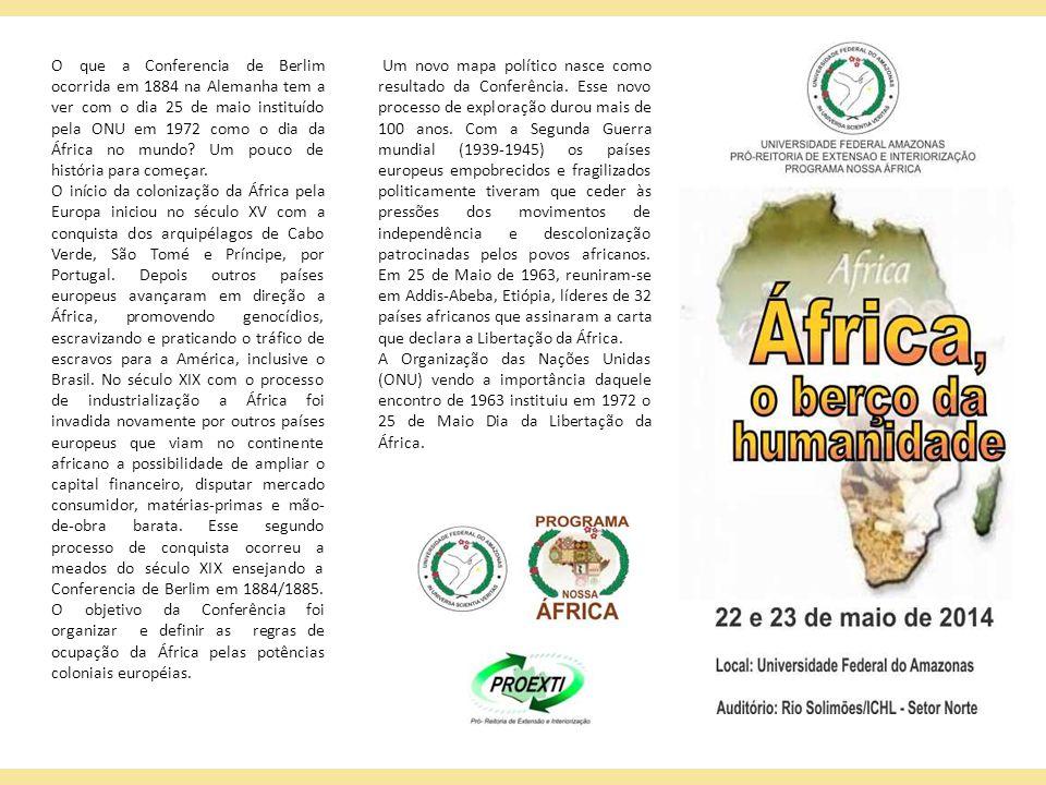 O que a Conferencia de Berlim ocorrida em 1884 na Alemanha tem a ver com o dia 25 de maio instituído pela ONU em 1972 como o dia da África no mundo Um pouco de história para começar.