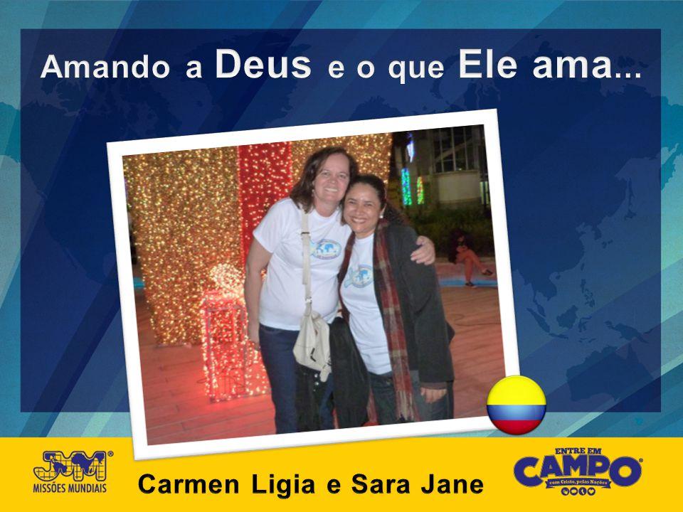 Amando a Deus e o que Ele ama... Carmen Ligia e Sara Jane