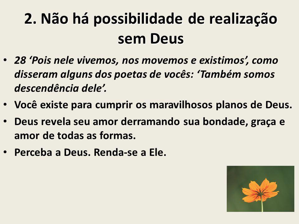 2. Não há possibilidade de realização sem Deus