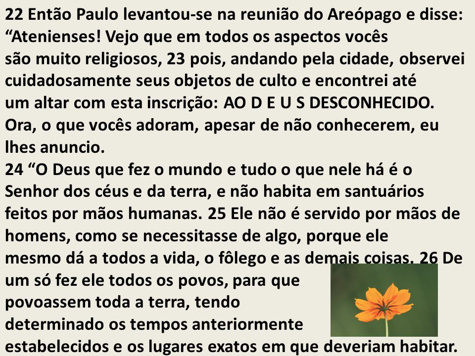 22 Então Paulo levantou-se na reunião do Areópago e disse: Atenienses