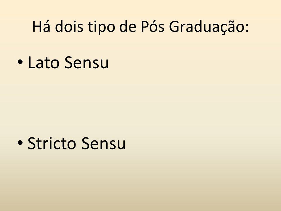 Há dois tipo de Pós Graduação: