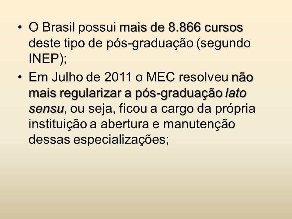 O Brasil possui mais de 8.866 cursos deste tipo de pós-graduação (segundo INEP);