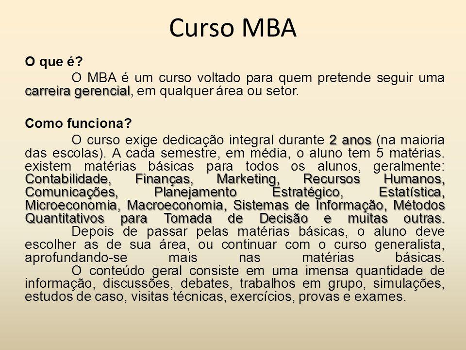 Curso MBA O que é O MBA é um curso voltado para quem pretende seguir uma carreira gerencial, em qualquer área ou setor.