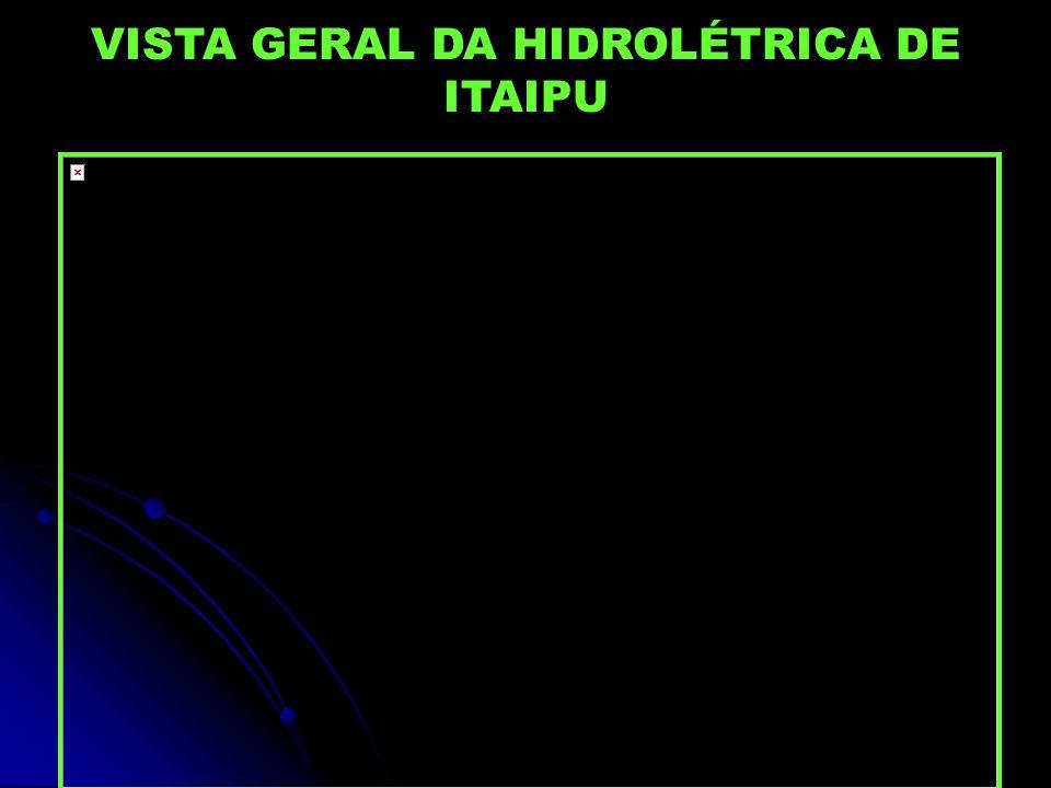 VISTA GERAL DA HIDROLÉTRICA DE ITAIPU