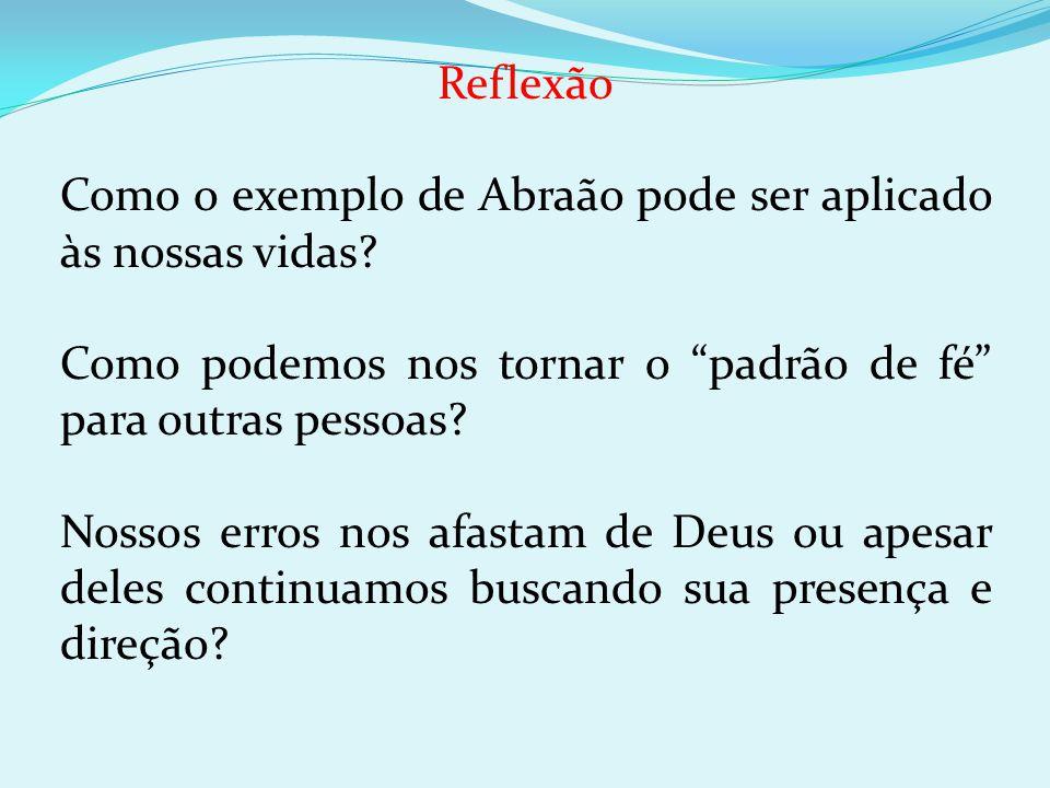 Reflexão Como o exemplo de Abraão pode ser aplicado às nossas vidas Como podemos nos tornar o padrão de fé para outras pessoas
