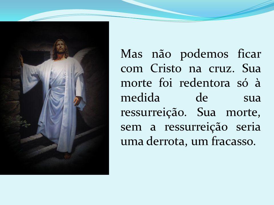 Mas não podemos ficar com Cristo na cruz