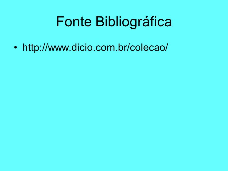 Fonte Bibliográfica http://www.dicio.com.br/colecao/