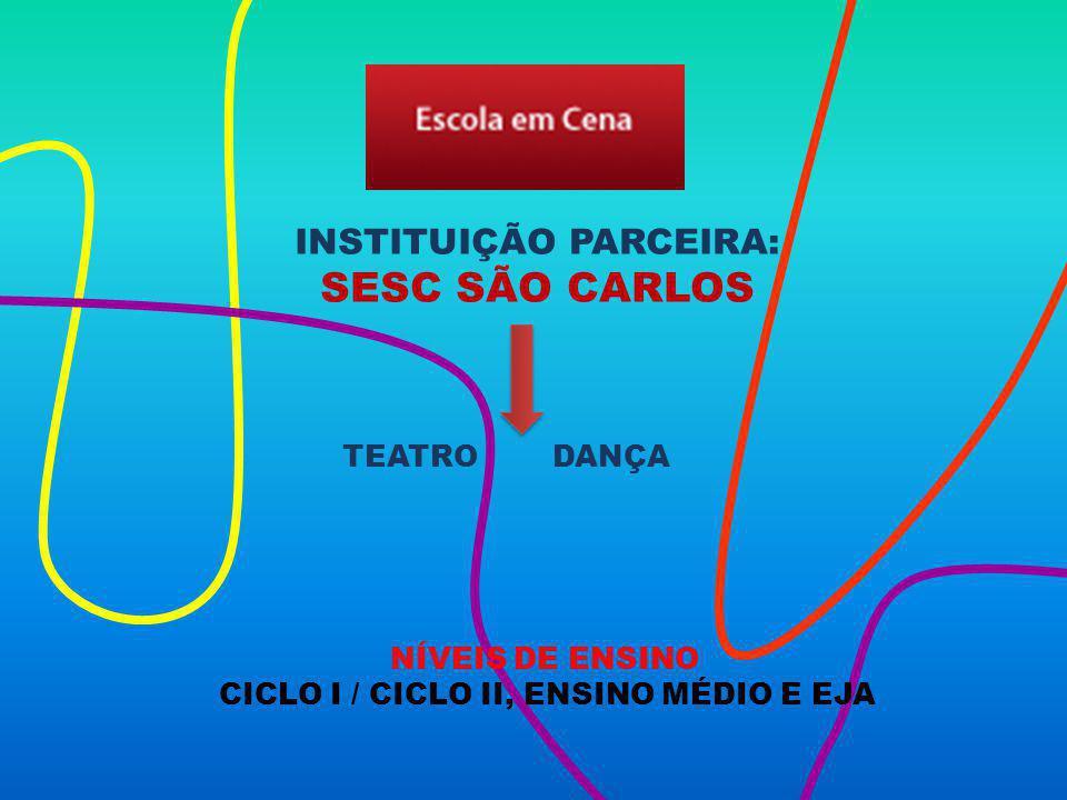 SESC SÃO CARLOS INSTITUIÇÃO PARCEIRA: TEATRO DANÇA NÍVEIS DE ENSINO