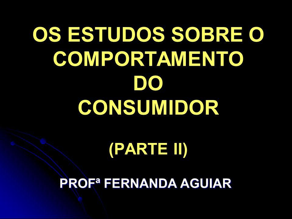 OS ESTUDOS SOBRE O COMPORTAMENTO DO CONSUMIDOR (PARTE II)