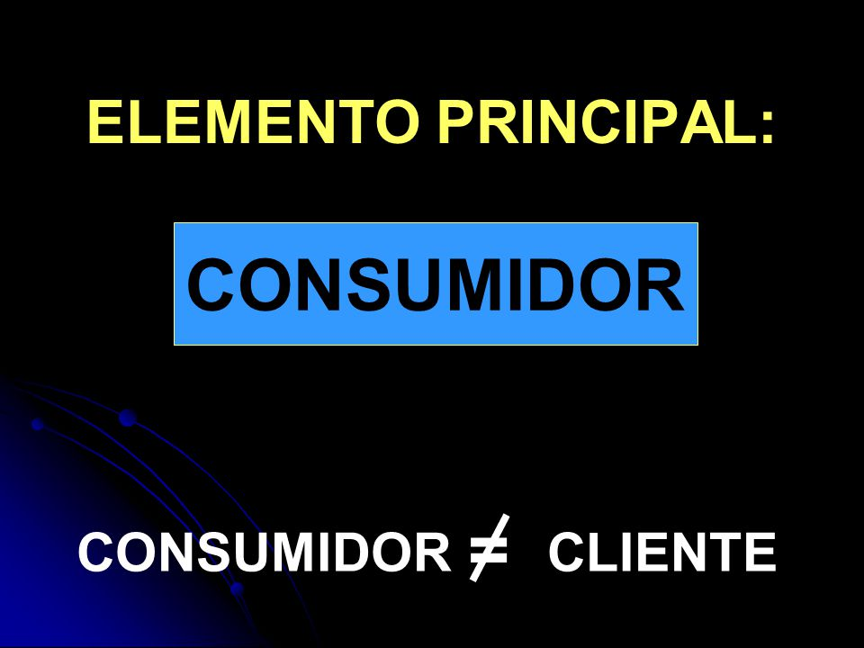 ELEMENTO PRINCIPAL: CONSUMIDOR
