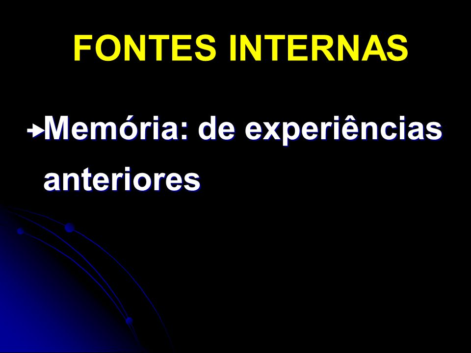FONTES INTERNAS Memória: de experiências anteriores