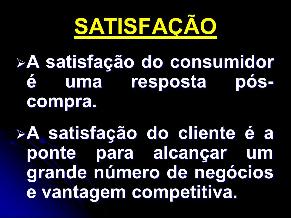 SATISFAÇÃO A satisfação do consumidor é uma resposta pós-compra.