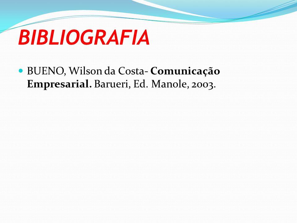 BIBLIOGRAFIA BUENO, Wilson da Costa- Comunicação Empresarial. Barueri, Ed. Manole, 2003.
