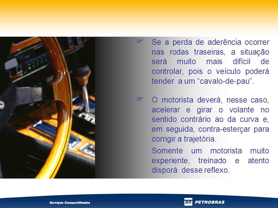 Se a perda de aderência ocorrer nas rodas traseiras, a situação será muito mais difícil de controlar, pois o veículo poderá tender a um cavalo-de-pau .