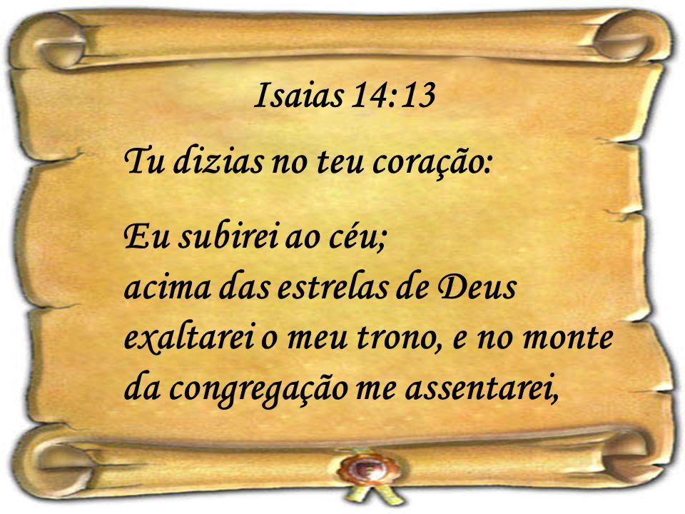 Isaias 14:13 Tu dizias no teu coração: