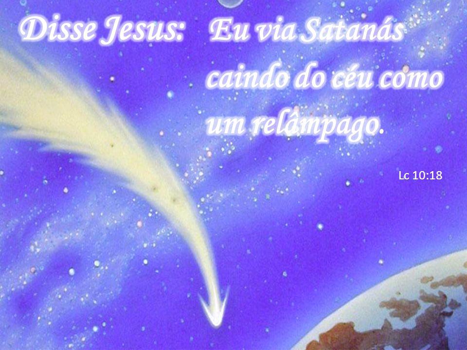 Disse Jesus: Eu via Satanás caindo do céu como um relâmpago.