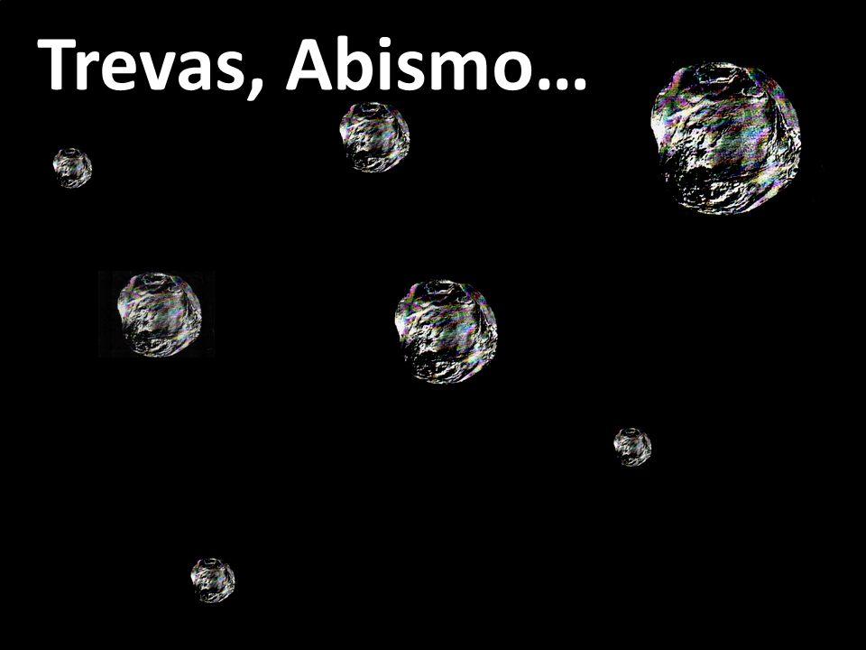 Trevas, Abismo…