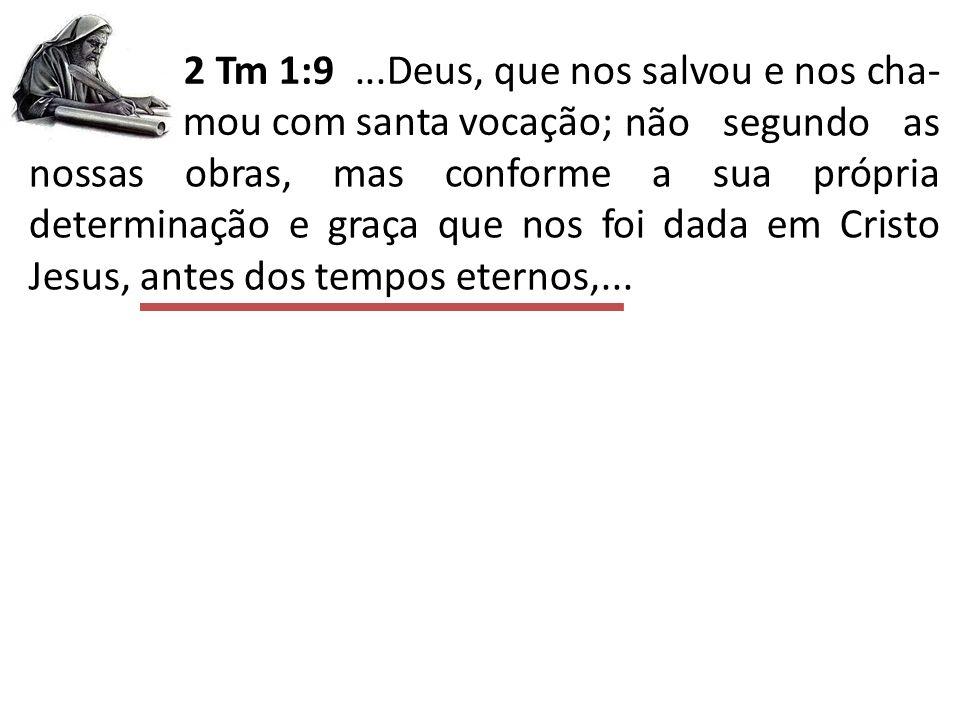 2 Tm 1:9 ...Deus, que nos salvou e nos cha- mou com santa vocação;