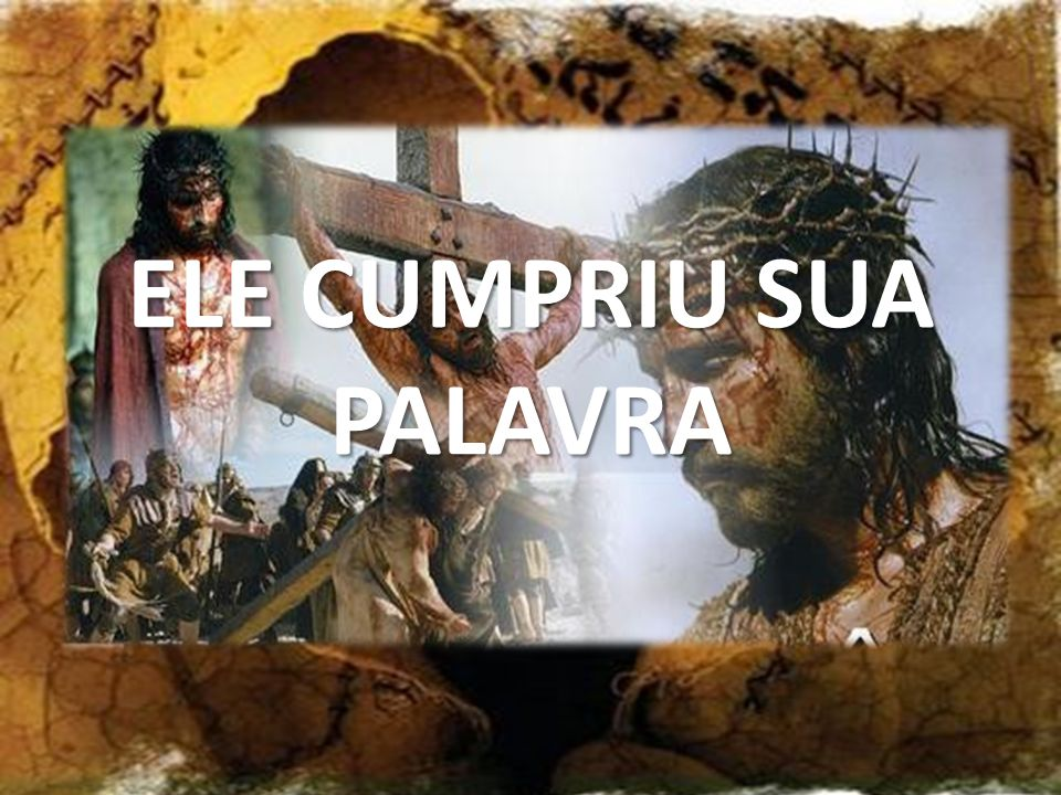 ELE CUMPRIU SUA PALAVRA