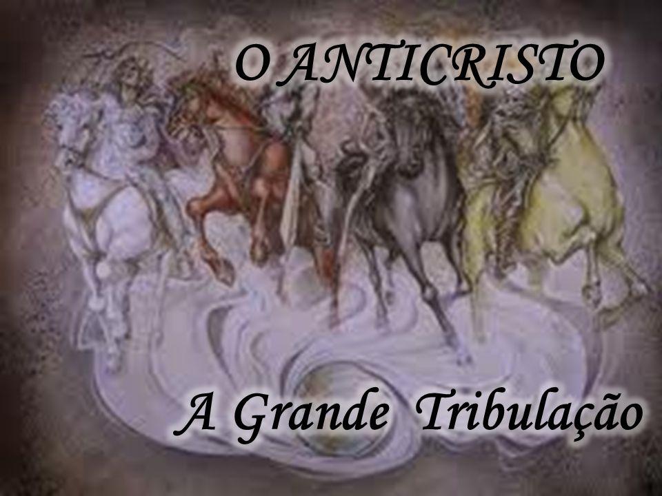 O ANTICRISTO A Grande Tribulação