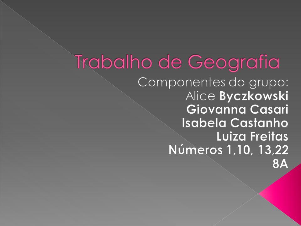 Trabalho de Geografia Componentes do grupo: Alice Byczkowski
