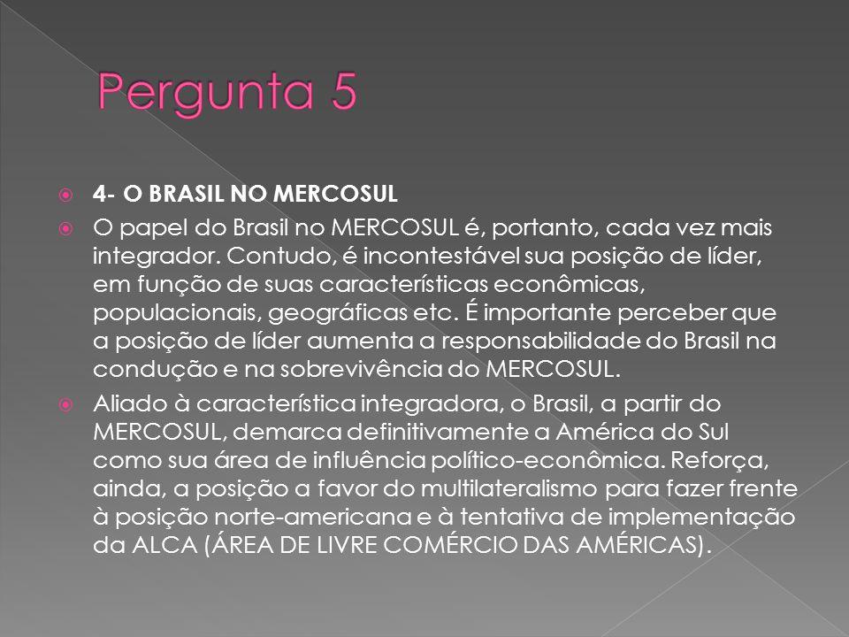 Pergunta 5 4- O BRASIL NO MERCOSUL