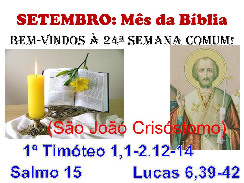 (São João Crisóstomo) SETEMBRO: Mês da Bíblia 1º Timóteo 1,1-2.12-14